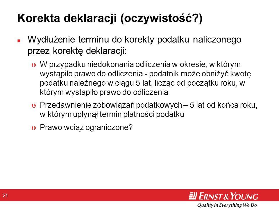 21 Korekta deklaracji (oczywistość?) n Wydłużenie terminu do korekty podatku naliczonego przez korektę deklaracji: Þ W przypadku niedokonania odliczen
