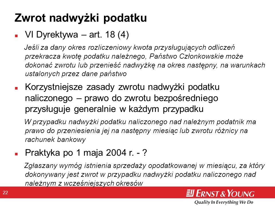 22 Zwrot nadwyżki podatku n VI Dyrektywa – art. 18 (4) Jeśli za dany okres rozliczeniowy kwota przysługujących odliczeń przekracza kwotę podatku należ