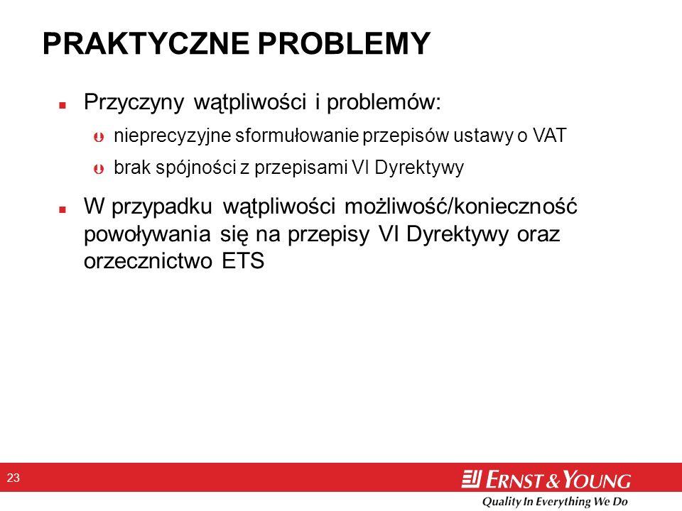 23 PRAKTYCZNE PROBLEMY n Przyczyny wątpliwości i problemów: Þ nieprecyzyjne sformułowanie przepisów ustawy o VAT Þ brak spójności z przepisami VI Dyre