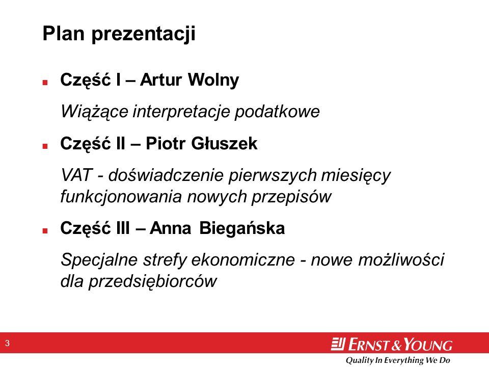 3 Plan prezentacji n Część I – Artur Wolny Wiążące interpretacje podatkowe n Część II – Piotr Głuszek VAT - doświadczenie pierwszych miesięcy funkcjon