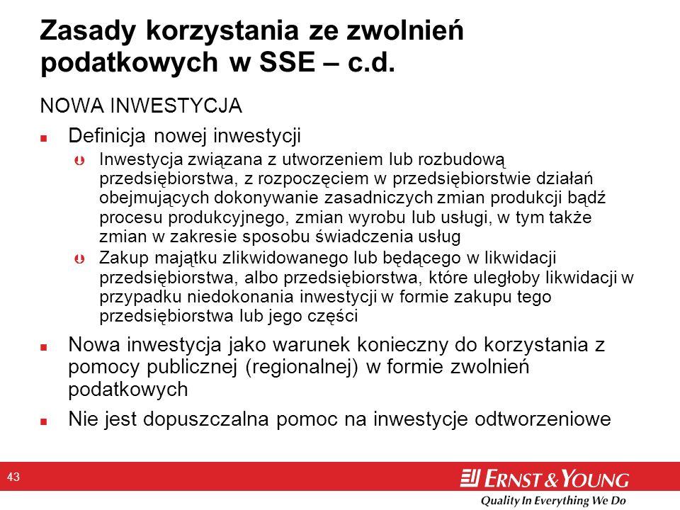 43 Zasady korzystania ze zwolnień podatkowych w SSE – c.d. NOWA INWESTYCJA n Definicja nowej inwestycji Þ Inwestycja związana z utworzeniem lub rozbud