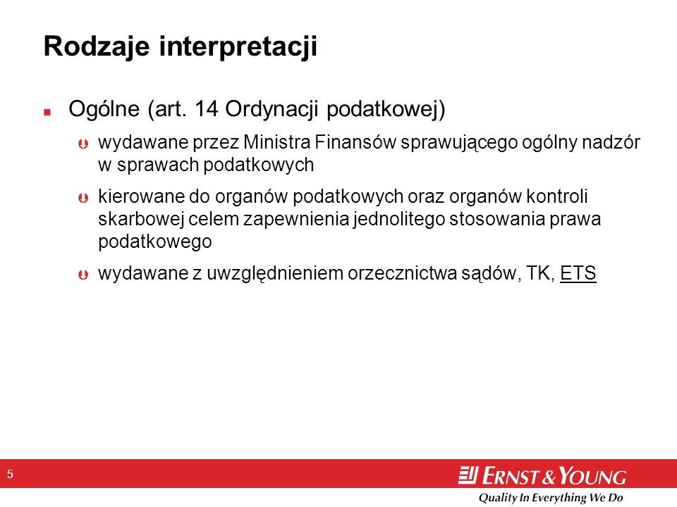 5 Rodzaje interpretacji n Ogólne (art. 14 Ordynacji podatkowej) Þ wydawane przez Ministra Finansów sprawującego ogólny nadzór w sprawach podatkowych Þ