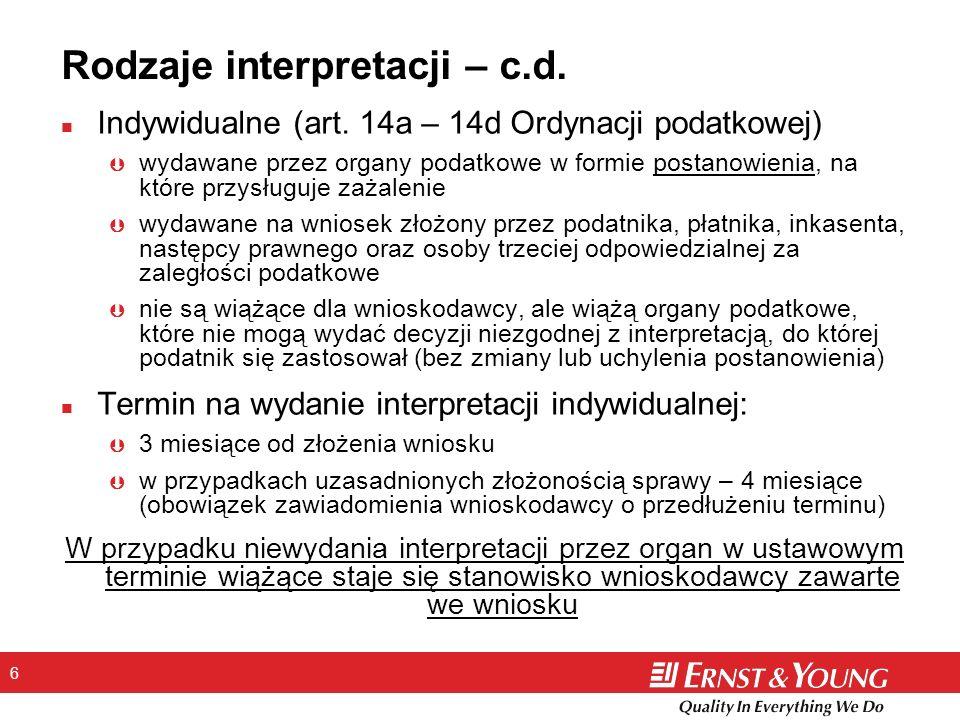 6 Rodzaje interpretacji – c.d. n Indywidualne (art. 14a – 14d Ordynacji podatkowej) Þ wydawane przez organy podatkowe w formie postanowienia, na które