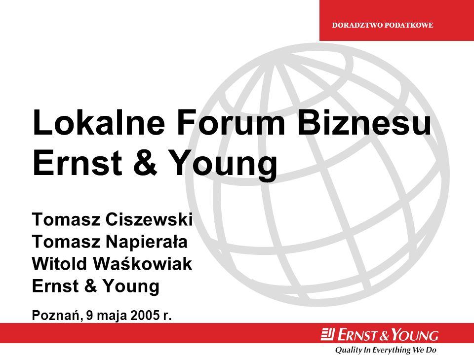H UMAN C APITAL D ORADZTWO E UROPEJSKIE DORADZTWO PODATKOWE Lokalne Forum Biznesu Ernst & Young Tomasz Ciszewski Tomasz Napierała Witold Waśkowiak Ernst & Young Poznań, 9 maja 2005 r.