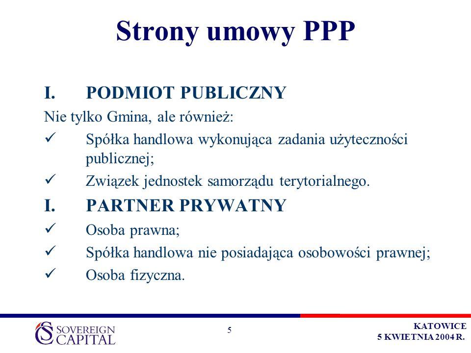 KATOWICE 5 KWIETNIA 2004 R. 5 Strony umowy PPP I.PODMIOT PUBLICZNY Nie tylko Gmina, ale również: Spółka handlowa wykonująca zadania użyteczności publi
