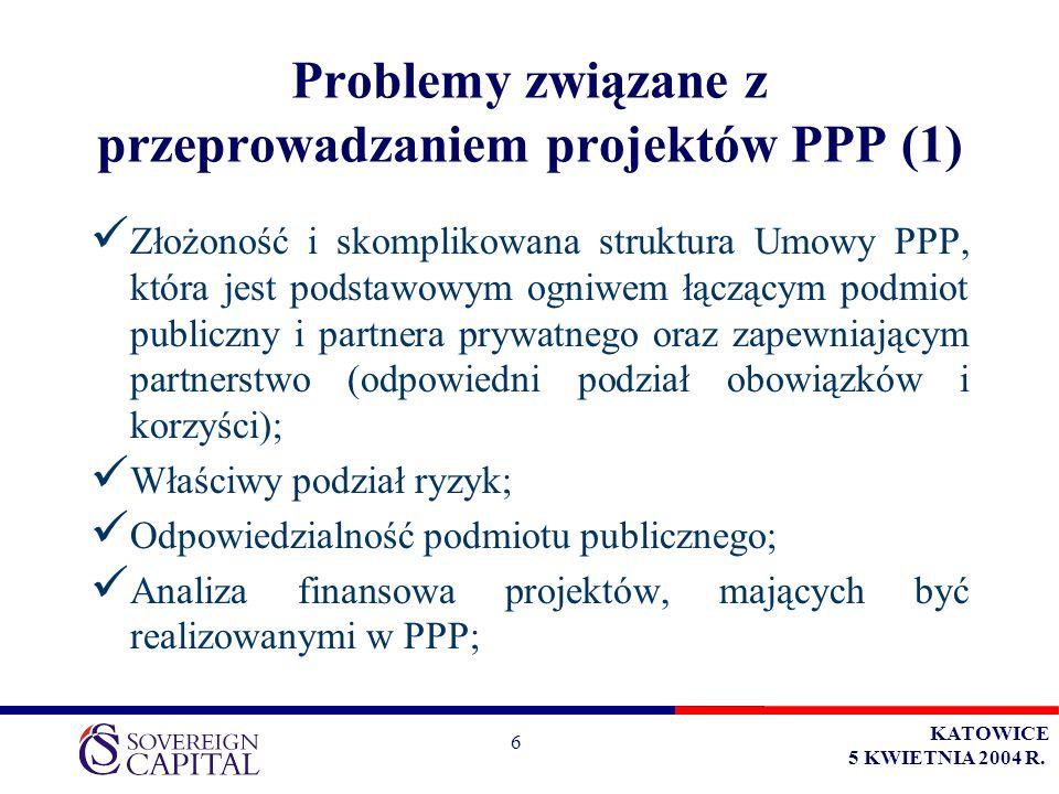 KATOWICE 5 KWIETNIA 2004 R. 6 Problemy związane z przeprowadzaniem projektów PPP (1) Złożoność i skomplikowana struktura Umowy PPP, która jest podstaw