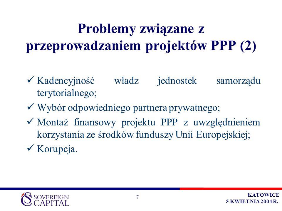 KATOWICE 5 KWIETNIA 2004 R. 7 Problemy związane z przeprowadzaniem projektów PPP (2) Kadencyjność władz jednostek samorządu terytorialnego; Wybór odpo