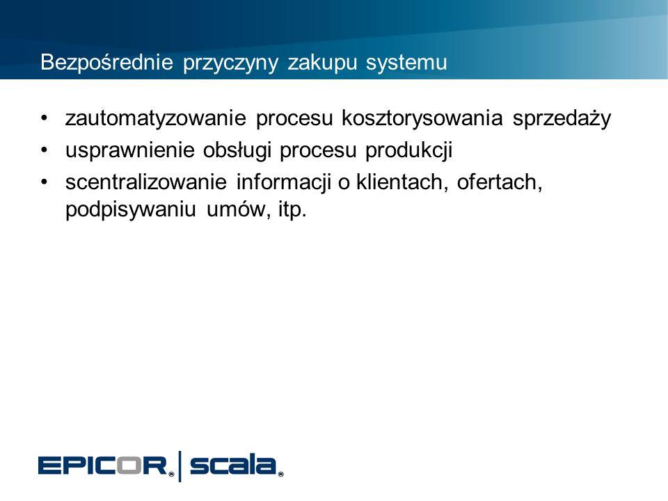 Bezpośrednie przyczyny zakupu systemu zautomatyzowanie procesu kosztorysowania sprzedaży usprawnienie obsługi procesu produkcji scentralizowanie infor