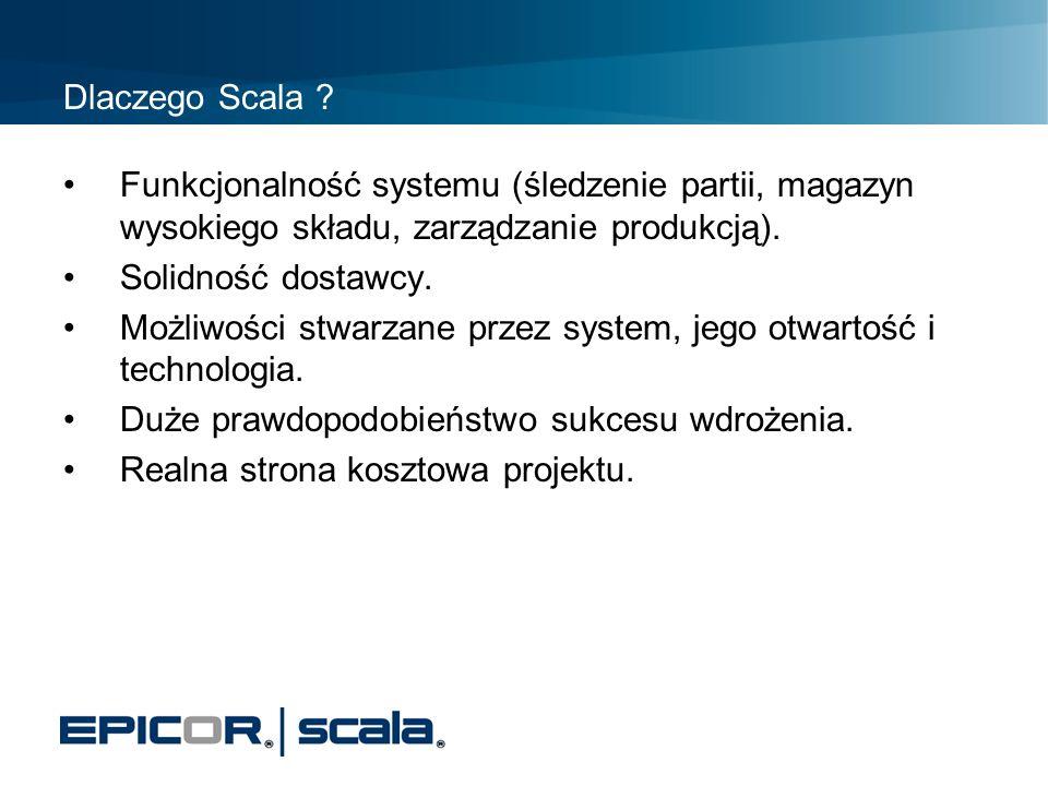 Dlaczego Scala ? Funkcjonalność systemu (śledzenie partii, magazyn wysokiego składu, zarządzanie produkcją). Solidność dostawcy. Możliwości stwarzane