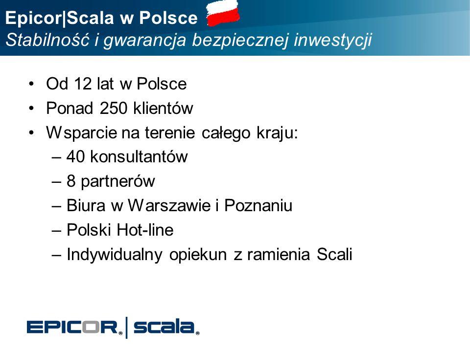 Epicor|Scala w Polsce Stabilność i gwarancja bezpiecznej inwestycji Od 12 lat w Polsce Ponad 250 klientów Wsparcie na terenie całego kraju: –40 konsul