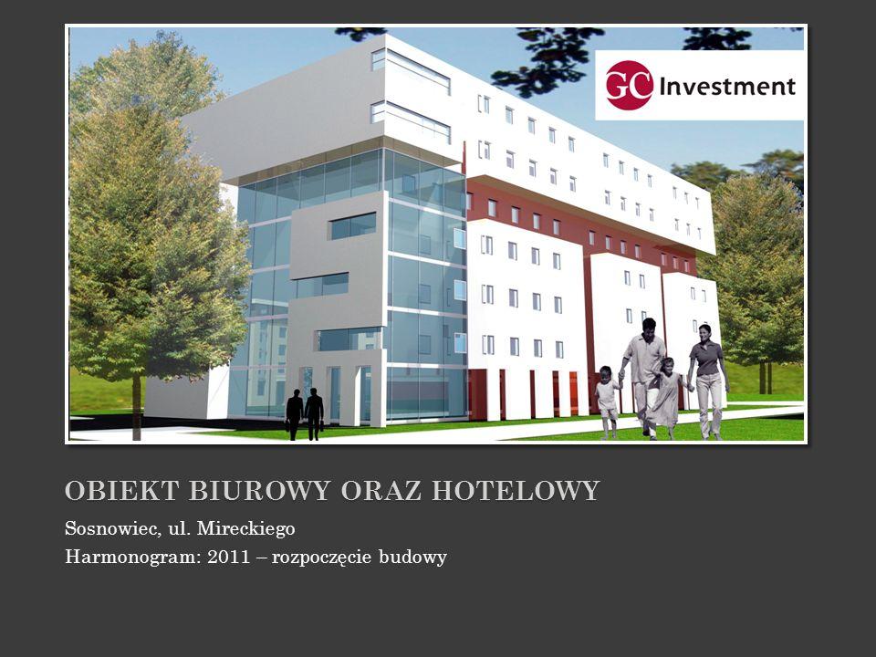 OBIEKT BIUROWY ORAZ HOTELOWY Sosnowiec, ul. Mireckiego Harmonogram: 2011 – rozpoczęcie budowy