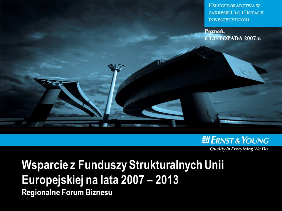 U SŁUGI D ORADZTWA W Z AKRESIE U SŁUG I D OTACJI I NWESTYCYJNYCH U SŁUGI DORADZTWA W ZAKRESIE U LG I D OTACJI I NWESTYCYJNYCH Wsparcie z Funduszy Strukturalnych Unii Europejskiej na lata 2007 – 2013 Regionalne Forum Biznesu Poznań, 6 LISTOPADA 2007 r.