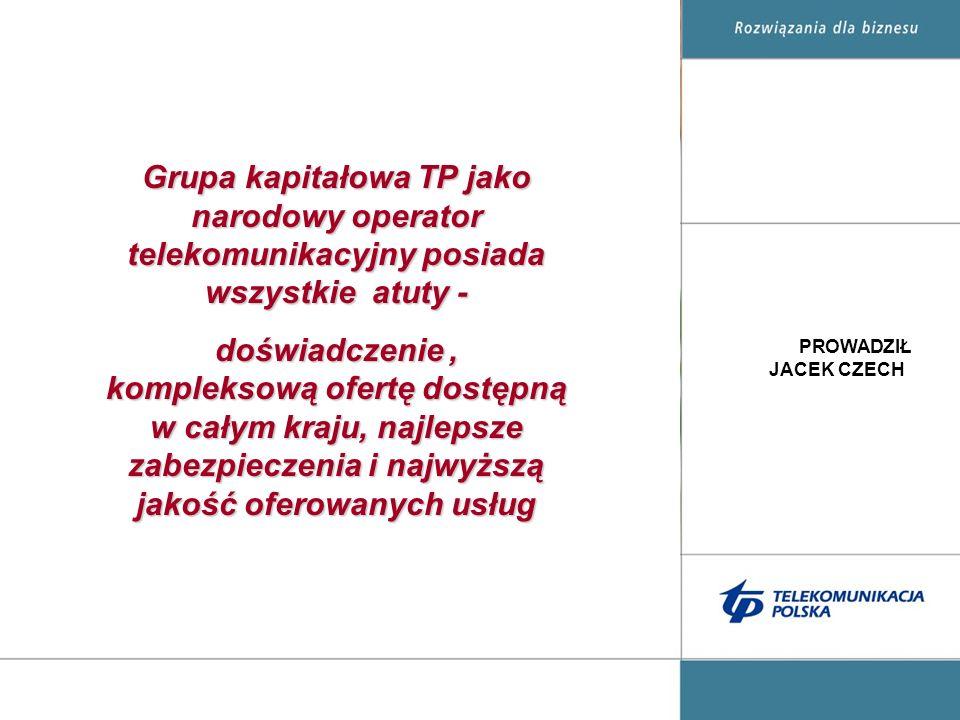 22 Grupa kapitałowa TP jako narodowy operator telekomunikacyjny posiada wszystkie atuty - doświadczenie, kompleksową ofertę dostępną w całym kraju, najlepsze zabezpieczenia i najwyższą jakość oferowanych usług PROWADZIŁ JACEK CZECH
