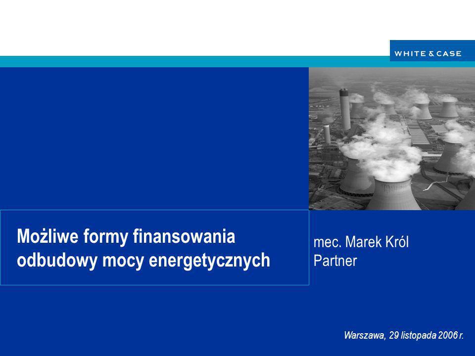 WHITE & CASE LLP Formy finansowania projektów energetycznych 29 listopada 20062 Formy finansowania projektów energetycznych (1) 1.