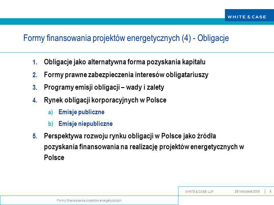 WHITE & CASE LLP Formy finansowania projektów energetycznych 29 listopada 20065 Formy finansowania projektów energetycznych (4) - Obligacje 1.
