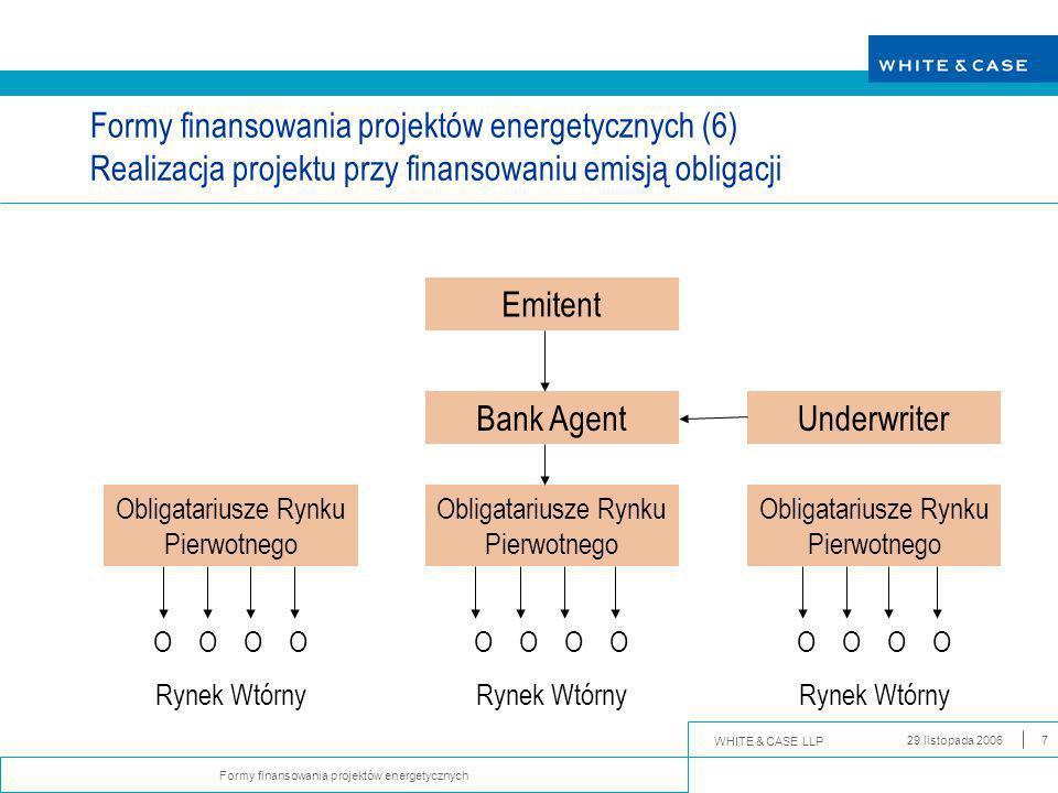 WHITE & CASE LLP Formy finansowania projektów energetycznych 29 listopada 20068 Formy finansowania projektów energetycznych (7) Finansowanie projektu inwestycyjnego emisją euroobligacji Emitent Bank Inwestycyjny Agent Emisji SPV Wybrana jurysdykcja Agencja ratingowa Rating dla Emitenta Rating dla Obligacji Doradca Prawny Emitenta Doradca Finansowy Emitenta GIEŁDA Londyn (przykładowo) Luksemburg (przykładowo) OBLIGATARIUSZE Memorandum Informacyjne dla Obligatariuszy Underwriter emisji Doradca prawny Agenta Emisji Doradca finansowy Agenta Emisji