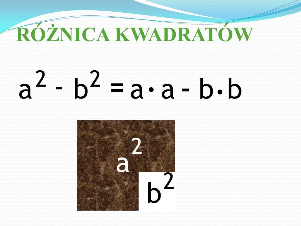 RÓŻNICA KWADRATÓW a 2 b 2 -= aabb.. - a 2 b 2