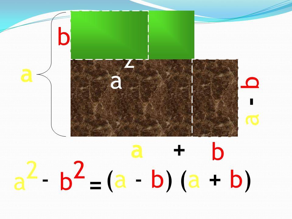 a 2 a b 2 a b a 2 b a - b + b 2 - = (a - b)(a + b)