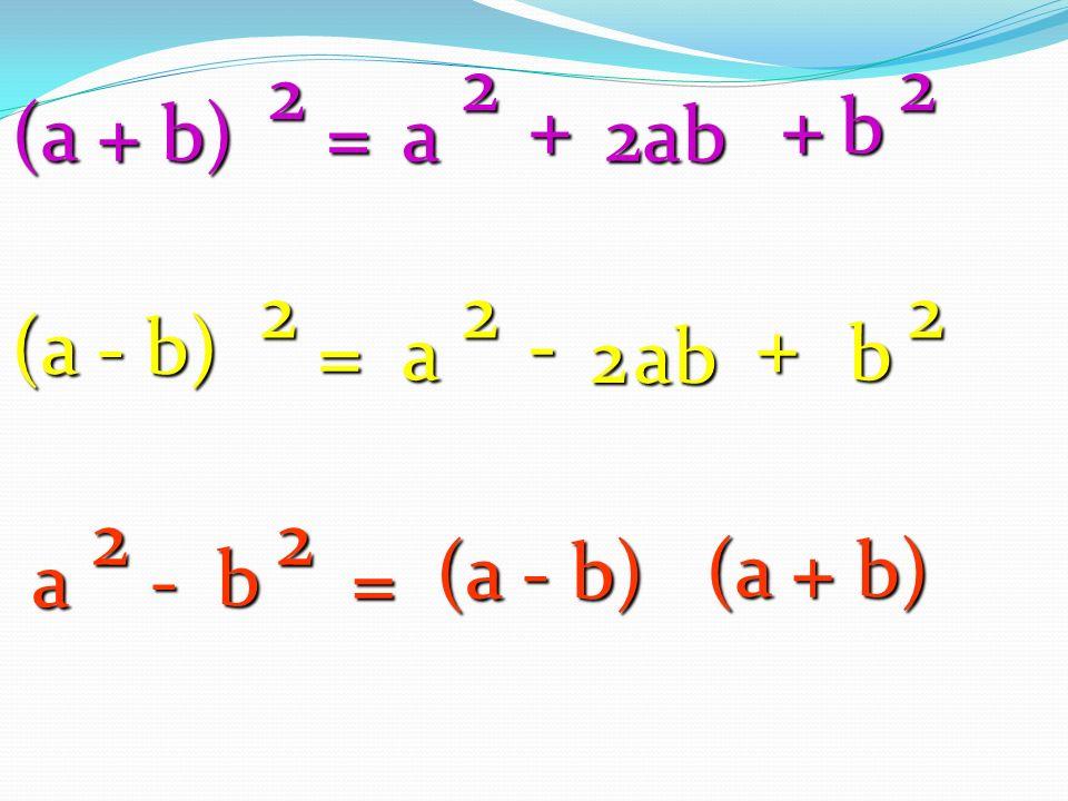 = ++ 2ab (a + b) 2 a2b2 = -+ ab2 (a - b) 2a2b2 a2b2-= (a + b)