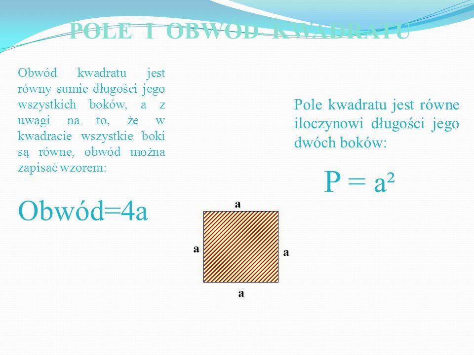 Obwód kwadratu jest równy sumie długości jego wszystkich boków, a z uwagi na to, że w kwadracie wszystkie boki są równe, obwód można zapisać wzorem: O