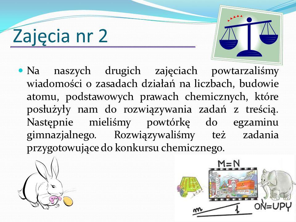 Zajęcia nr 2 Na naszych drugich zajęciach powtarzaliśmy wiadomości o zasadach działań na liczbach, budowie atomu, podstawowych prawach chemicznych, kt