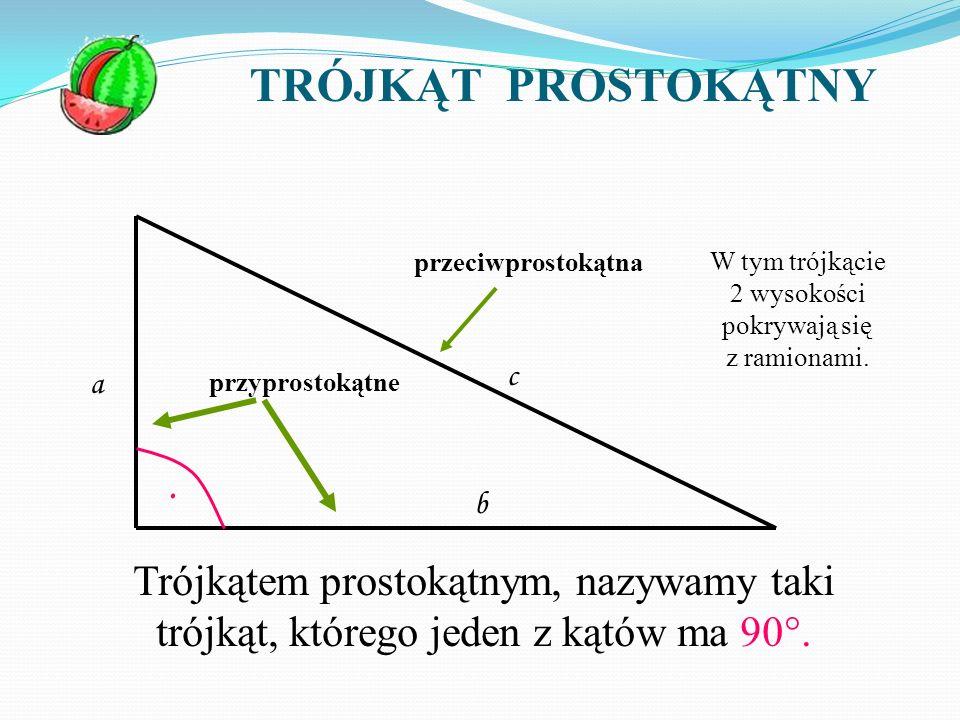 TRÓJKĄT PROSTOKĄTNY Trójkątem prostokątnym, nazywamy taki trójkąt, którego jeden z kątów ma 90°. W tym trójkącie 2 wysokości pokrywają się z ramionami