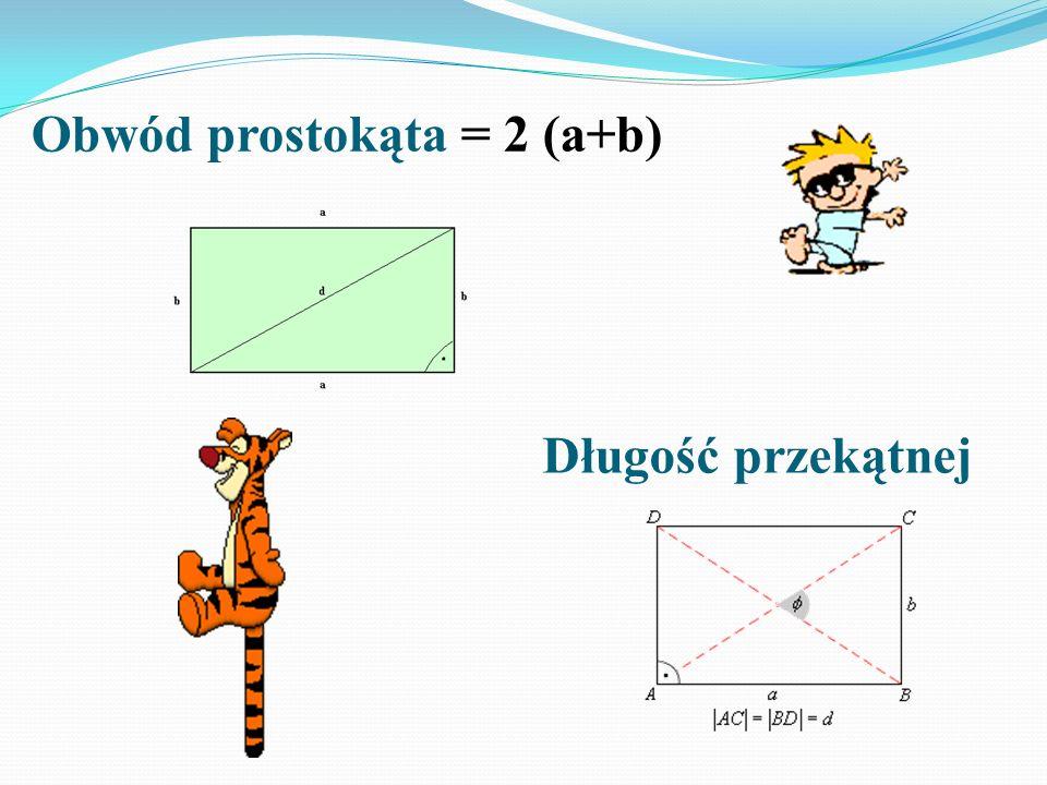 Obwód prostokąta = 2 (a+b) Długość przekątnej