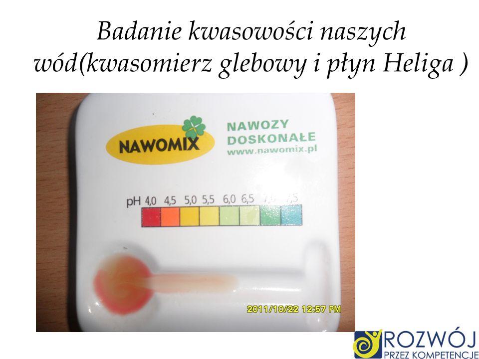 Badanie kwasowości naszych wód(kwasomierz glebowy i płyn Heliga )