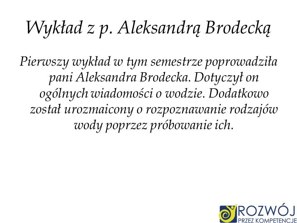 Wykład z p. Aleksandrą Brodecką Pierwszy wykład w tym semestrze poprowadziła pani Aleksandra Brodecka. Dotyczył on ogólnych wiadomości o wodzie. Dodat