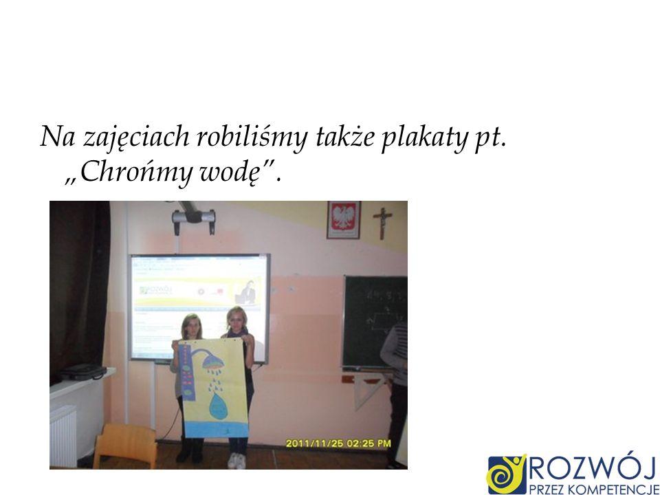 Na zajęciach robiliśmy także plakaty pt. Chrońmy wodę.