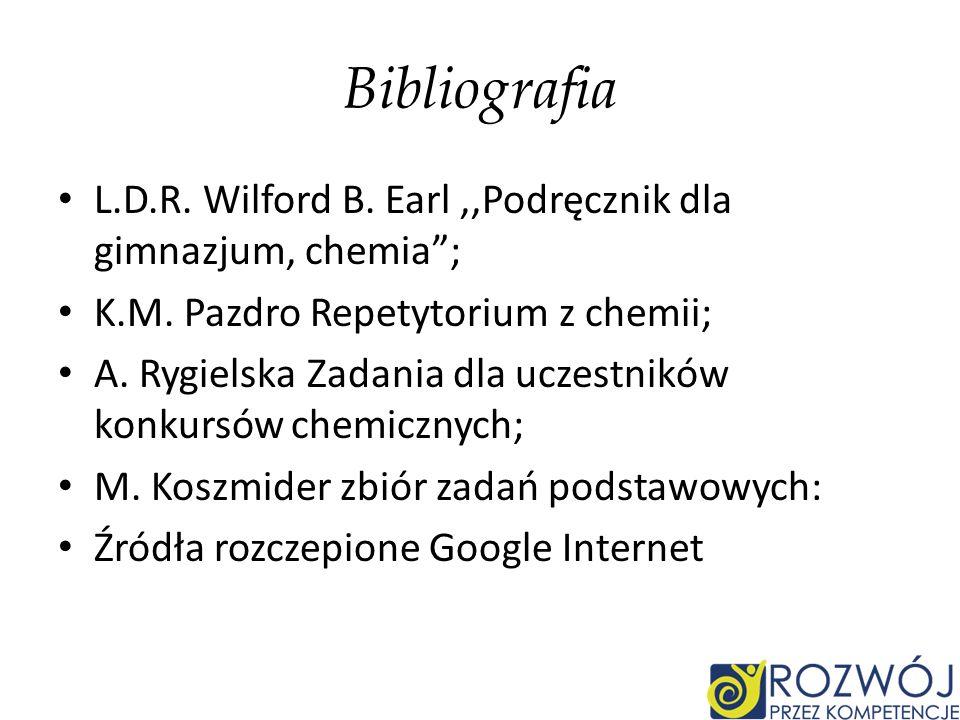 Bibliografia L.D.R. Wilford B. Earl,,Podręcznik dla gimnazjum, chemia; K.M.