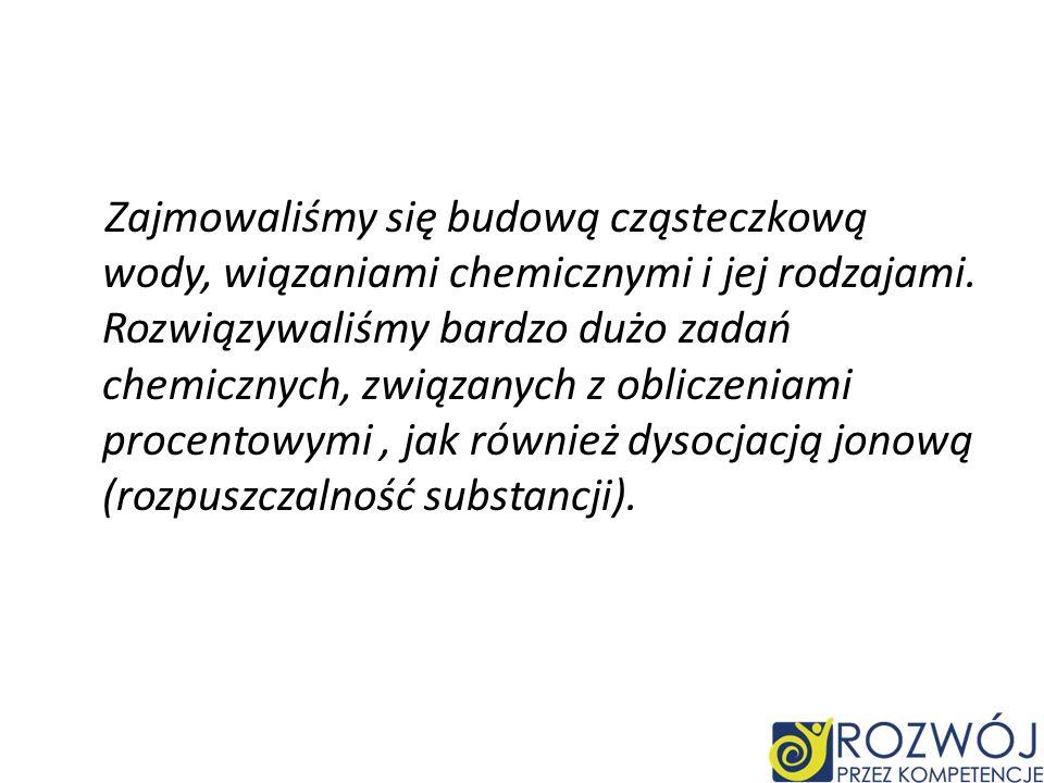 Zajmowaliśmy się budową cząsteczkową wody, wiązaniami chemicznymi i jej rodzajami.