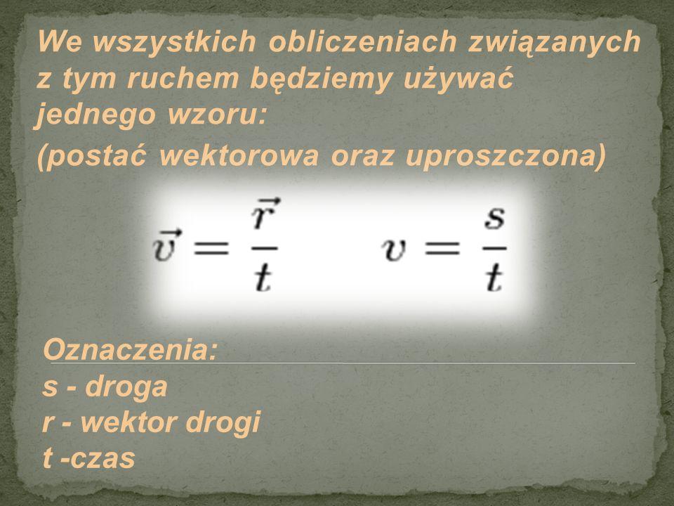 Tor ruchu jest linią prostą Prędkość tego ruchu w każdym jego momencie jest stała