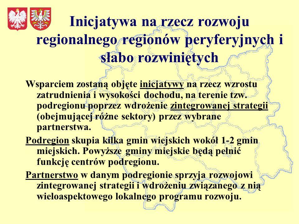 Inicjatywa na rzecz rozwoju regionalnego regionów peryferyjnych i słabo rozwiniętych Wsparciem zostaną objęte inicjatywy na rzecz wzrostu zatrudnienia i wysokości dochodu, na terenie tzw.