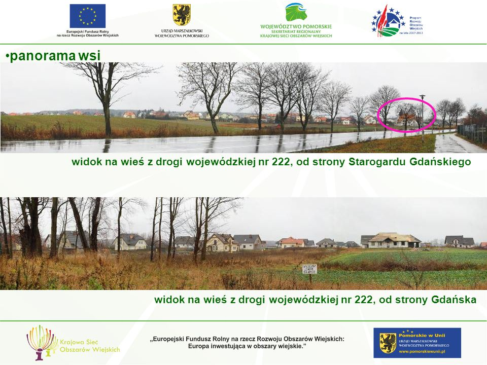 panorama wsi widok na wieś z drogi wojewódzkiej nr 222, od strony Starogardu Gdańskiego widok na wieś z drogi wojewódzkiej nr 222, od strony Gdańska
