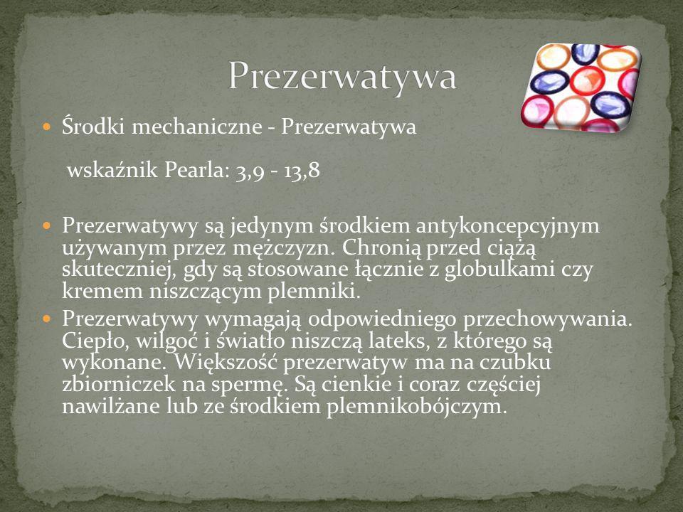 Środki mechaniczne - Prezerwatywa wskaźnik Pearla: 3,9 - 13,8 Prezerwatywy są jedynym środkiem antykoncepcyjnym używanym przez mężczyzn. Chronią przed