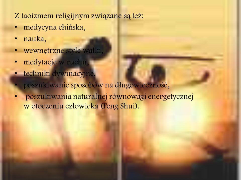 Z taoizmem religijnym zwi ą zane s ą te ż : medycyna chi ń ska, nauka, wewn ę trzne style walki, medytacje w ruchu, techniki dywinacyjne, poszukiwanie