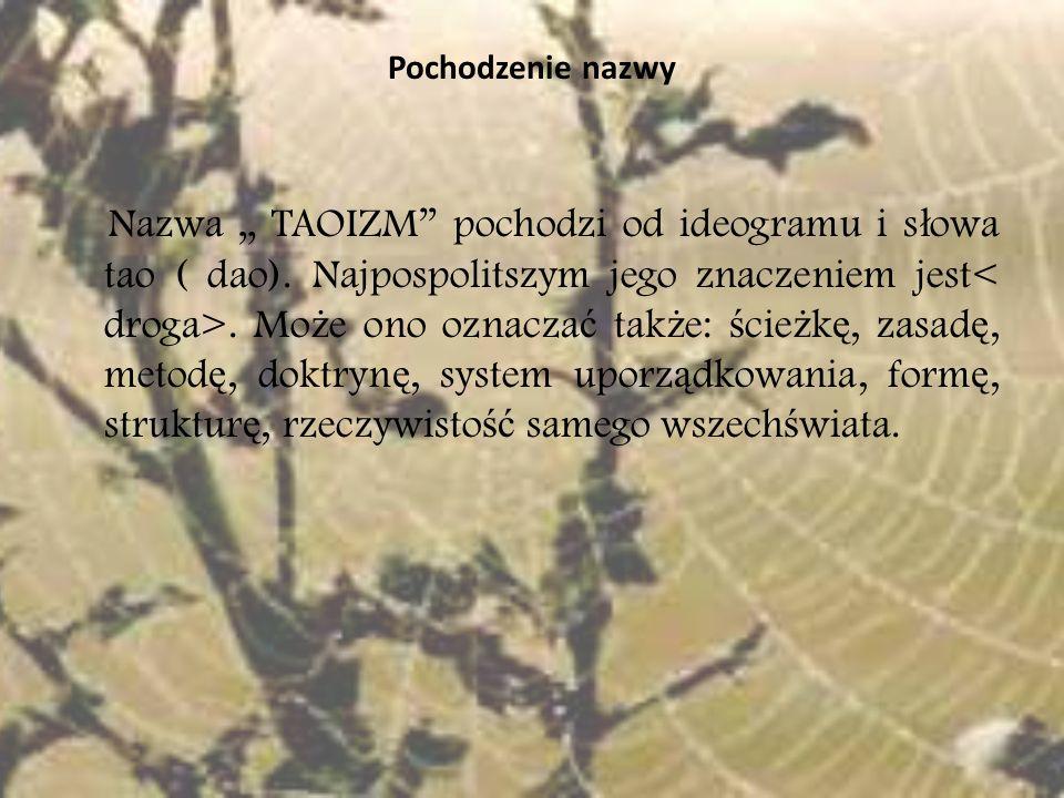 Pochodzenie nazwy Nazwa TAOIZM pochodzi od ideogramu i s ł owa tao ( dao). Najpospolitszym jego znaczeniem jest. Mo ż e ono oznacza ć tak ż e: ś cie ż