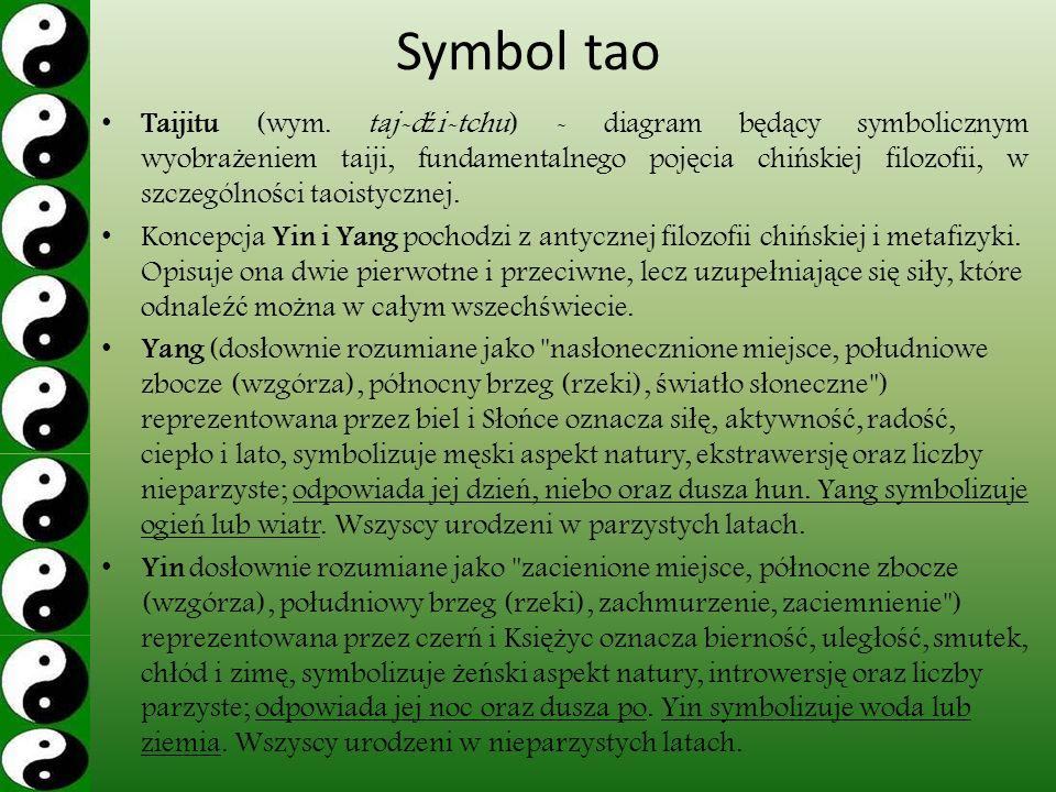 Symbol tao Taijitu (wym. taj-d ź i-tchu) - diagram b ę d ą cy symbolicznym wyobra ż eniem taiji, fundamentalnego poj ę cia chi ń skiej filozofii, w sz