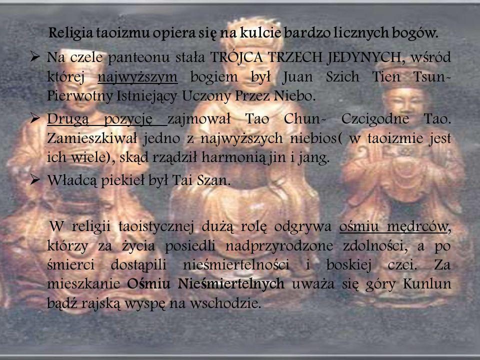 Religia taoizmu opiera si ę na kulcie bardzo licznych bogów. Na czele panteonu sta ł a TRÓJCA TRZECH JEDYNYCH, w ś ród której najwy ż szym bogiem by ł