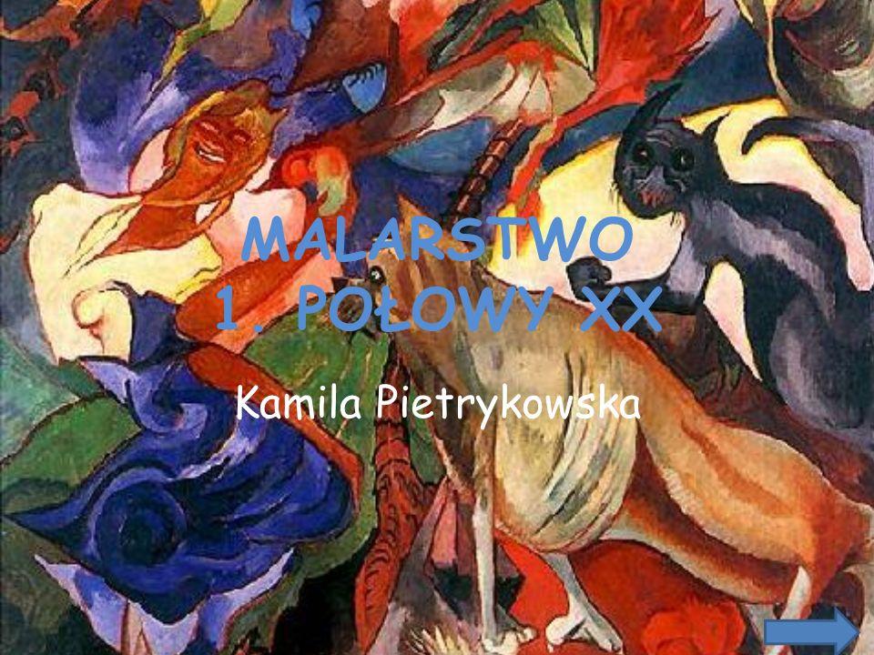 MALARSTWO 1. POŁOWY XX Kamila Pietrykowska