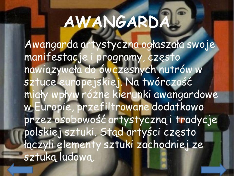 AWANGARDA Awangarda artystyczna ogłaszała swoje manifestacje i programy, często nawiązywała do ówczesnych nutrów w sztuce europejskiej. Na twórczość m