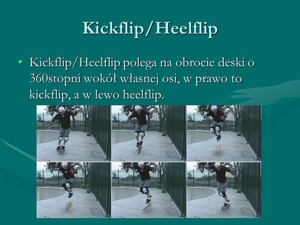 Kickflip/Heelflip Kickflip/Heelflip polega na obrocie deski o 360stopni wokół własnej osi, w prawo to kickflip, a w lewo heelflip.Kickflip/Heelflip po