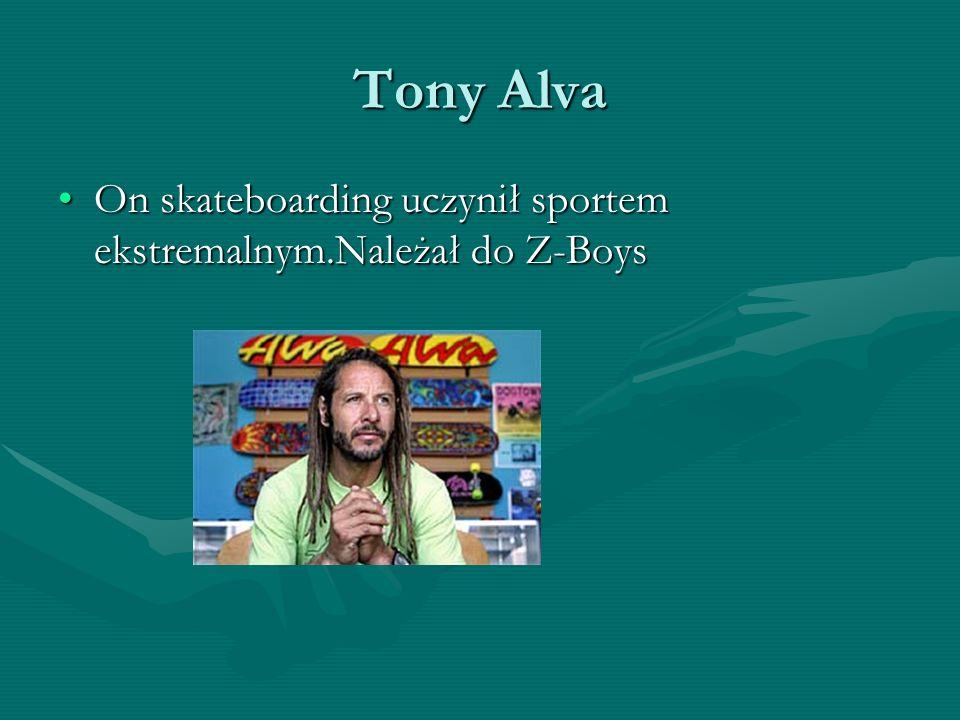 Tony Alva On skateboarding uczynił sportem ekstremalnym.Należał do Z-BoysOn skateboarding uczynił sportem ekstremalnym.Należał do Z-Boys