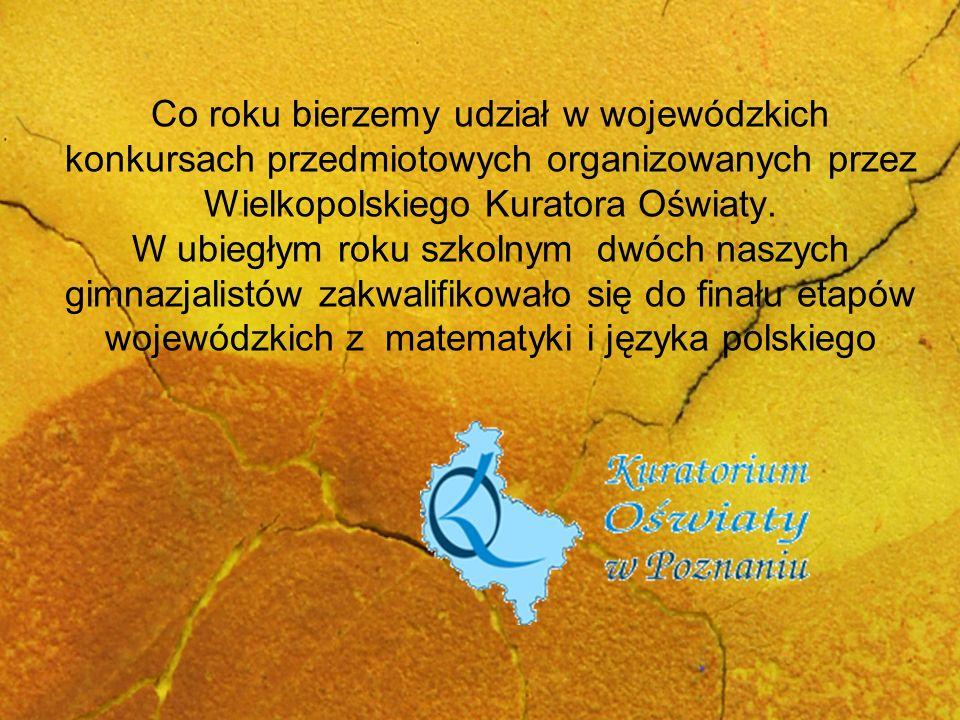 Co roku bierzemy udział w wojewódzkich konkursach przedmiotowych organizowanych przez Wielkopolskiego Kuratora Oświaty. W ubiegłym roku szkolnym dwóch