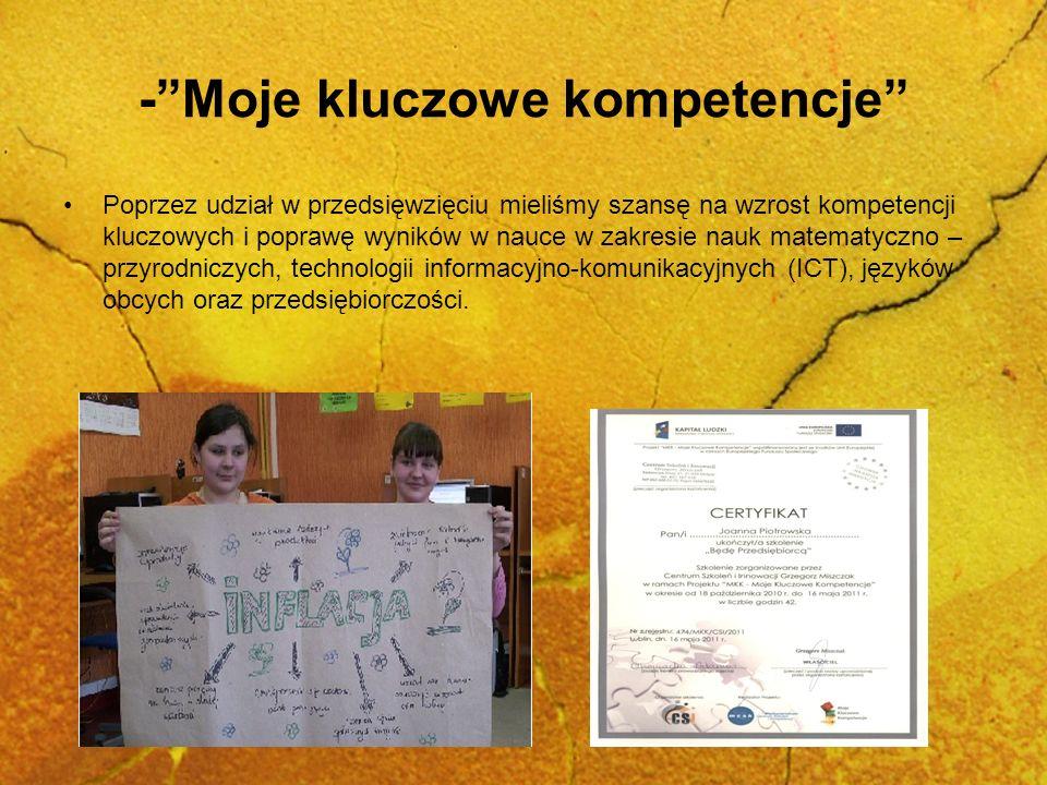 -Moje kluczowe kompetencje Poprzez udział w przedsięwzięciu mieliśmy szansę na wzrost kompetencji kluczowych i poprawę wyników w nauce w zakresie nauk