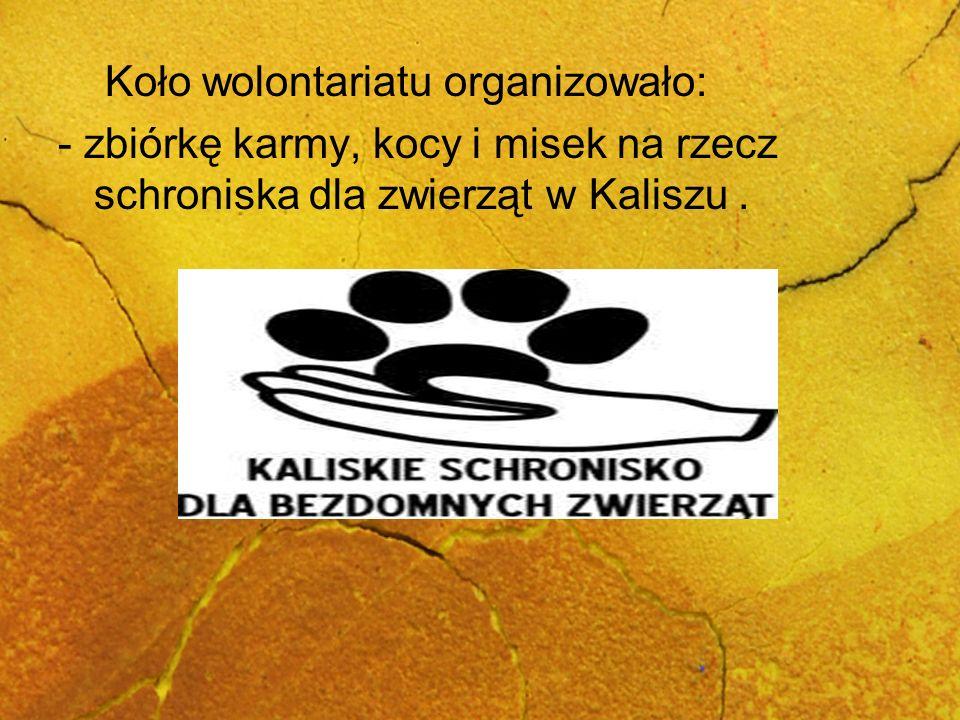 Koło wolontariatu organizowało: - zbiórkę karmy, kocy i misek na rzecz schroniska dla zwierząt w Kaliszu.