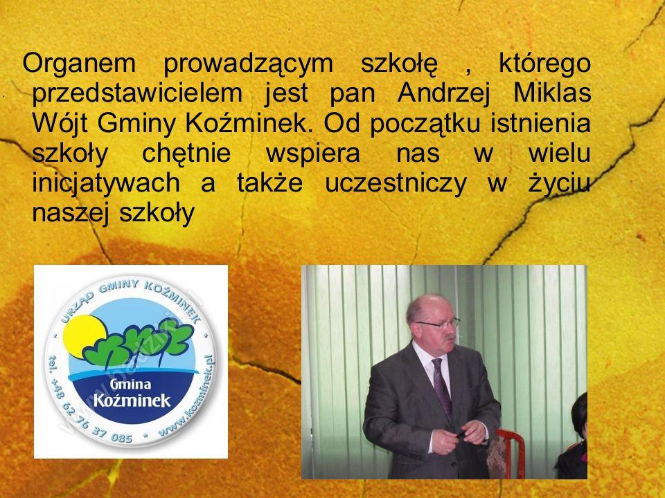 Organem prowadzącym szkołę, którego przedstawicielem jest pan Andrzej Miklas Wójt Gminy Koźminek. Od początku istnienia szkoły chętnie wspiera nas w w