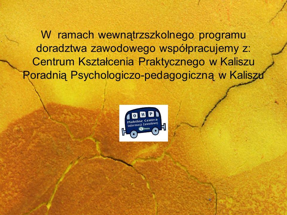 W ramach wewnątrzszkolnego programu doradztwa zawodowego współpracujemy z: Centrum Kształcenia Praktycznego w Kaliszu Poradnią Psychologiczo-pedagogic