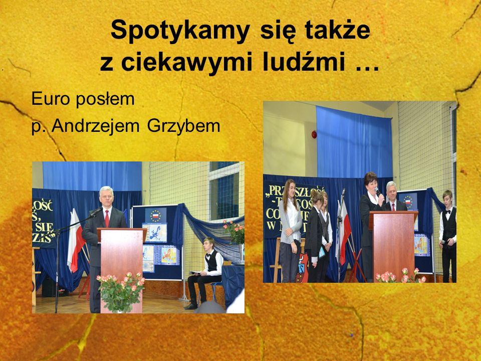 Spotykamy się także z ciekawymi ludźmi … Euro posłem p. Andrzejem Grzybem.
